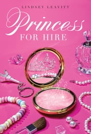 Princess for Hire ebook by Lindsey Leavitt