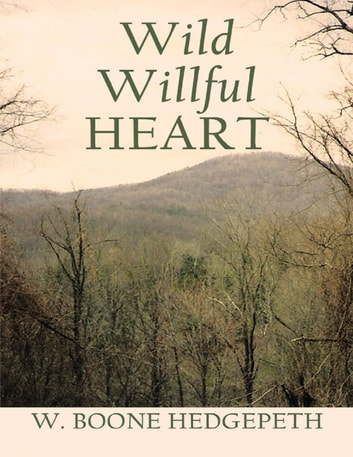 Wild Willful Heart ebook by W. Boone Hedgepeth