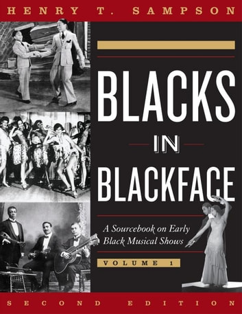 Blacks in Blackface - A Sourcebook on Early Black Musical Shows ebook by Henry T. Sampson