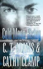 Cold Moon Rising ebook by Cathy Clamp,C. T. Adams