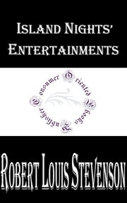 Island Nights' Entertainments ebook by Robert Louis Stevenson