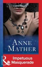 Impetuous Masquerade (Mills & Boon Modern) ebook by Anne Mather