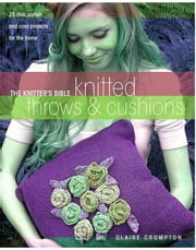 The Knitter's Bible Knitted Throws & Cushions ebook by Crompton, Claire