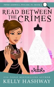 Read Between the Crimes (Piper Ashwell Psychic P.I. #2) ebook by Kelly Hashway