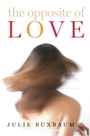 The Opposite of Love ebook by Julie Buxbaum