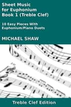 Sheet Music for Euphonium - Book 1 (Treble Clef) ebook by Michael Shaw