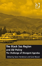 The Black Sea Region and EU Policy - The Challenge of Divergent Agendas ebook by Dr Carol Weaver,Ms Karen Henderson