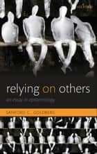 Relying on Others ebook by Sanford C. Goldberg