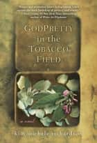 GodPretty in the Tobacco Field ebook by Kim Michele Richardson
