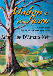 Mabon & the Swan - A yarn from the Moonweaver memoirs ebook by Adam D'Amato-Neff