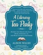 A Literary Tea Party - Blends and Treats for Alice, Bilbo, Dorothy, Jo, and Book Lovers Everywhere ebook by