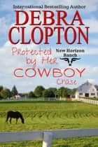 Protected by Her Cowboy: Chase ebook by Debra Clopton
