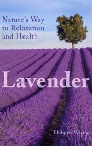 Lavender - Nature's Way to Relaxation and Health ebook by Philippa Waring
