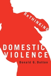 Rethinking Domestic Violence ebook by Donald G. Dutton