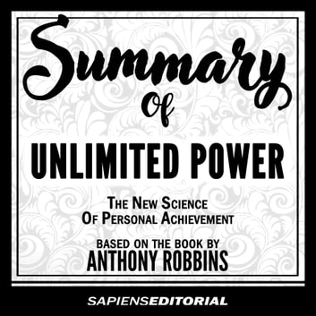 Summary Of Unlimited Power: The New Science Of Personal Achievement – Based On The Book By Anthony Robbins audiobook by Sapiens Editorial
