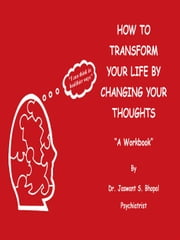 How to Transform Your Life by Changing Your Thoughts ebook by Bhopal, Jaswant