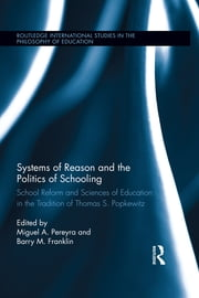 Systems of Reason and the Politics of Schooling - School Reform and Sciences of Education in the Tradition of Thomas S. Popkewitz ebook by Miguel Pereyra,Barry Franklin