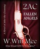 2 A.C. Fallen Angels ebook by W.Wm. Mee