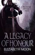 A Legacy Of Honour - The Omnibus Edition ebook by Elizabeth Moon