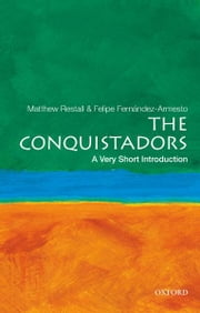 The Conquistadors: A Very Short Introduction ebook by Matthew Restall,Felipe Fernandez-Armesto