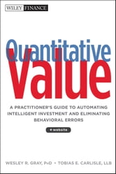 Quantitative Value - A Practitioner's Guide to Automating Intelligent Investment and Eliminating Behavioral Errors ebook by Wesley R. Gray,Tobias E. Carlisle
