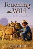 Touching the Wild - Living with the Mule Deer of Deadman Gulch ebook by Joe Hutto