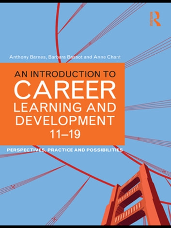 An Introduction to Career Learning & Development 11-19 - Perspectives, Practice and Possibilities ebook by Anthony Barnes,Barbara Bassot,Anne Chant