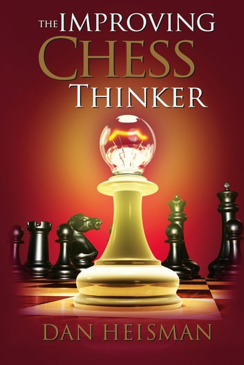 The improving chess thinker ebook by dan heisman 9781936277544 the improving chess thinker revised and expanded ebook by dan heisman fandeluxe Images