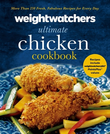 Weight Watchers Ultimate Chicken Cookbook - More than 250 Fresh, Fabulous Recipes for Every Day ebook by Weight Watchers