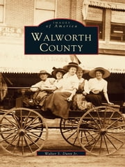 Walworth County ebook by Walter S. Dunn Jr.
