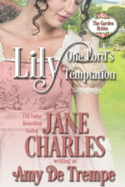Lily, One Lord's Temptation (The Garden Brides #1) ebook by Jane Charles,Amy De Trempe