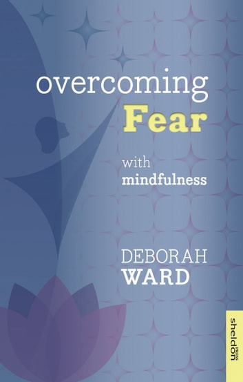 Overcoming Fear with Mindfulness ebook by Deborah Ward