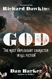 God: The Most Unpleasant Character in All Fiction ebook by Richard Dawkins, Dan Barker