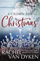A Crown For Christmas ebook by Rachel Van Dyken