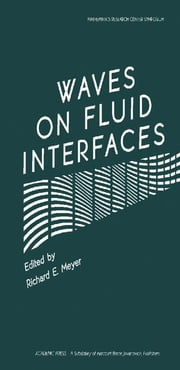 Waves on Fluid Interfaces: Proceedings of a Symposium Conducted by the Mathematics Research Center, the University of Wisconsin-Madison, October 18-20 ebook by Meyer, Richard E.
