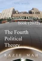 Comments on Alexander Dugin's Book (2012) The Fourth Political Theory ebook by Razie Mah