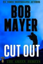 Cut Out ebook by Bob Mayer