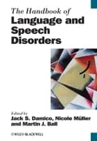 The Handbook of Language and Speech Disorders ebook by Jack S. Damico, Martin J. Ball, Nicole Müller