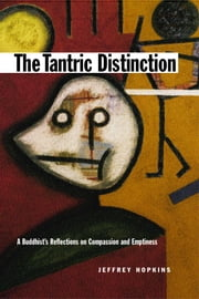 The Tantric Distinction - A Buddhist's Reflections on Compassion and Emptiness ebook by Jeffrey Hopkins,Anne C Klein
