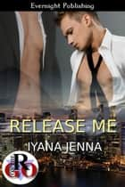Release Me ebook by Iyana Jenna