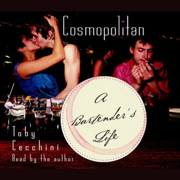 Cosmopolitan - A Bartender's Life audiobook by Toby Cecchini
