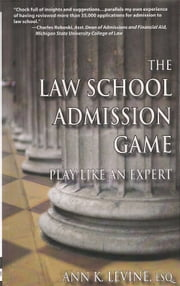 The Law School Admission Game: Play Like an Expert ebook by Ann K. Levine