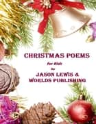 Christmas Poems for Kids - Poems for Kids, #1 ebook by Worlds Shop