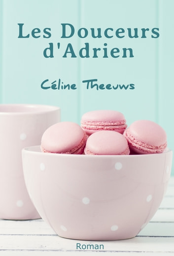 Les Douceurs d'Adrien eBook by Céline Theeuws