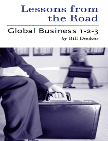 Lessons From the Road; Global Business 1-2-3 ebook by Bill Decker
