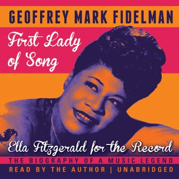 First Lady of Song - Ella Fitzgerald for the Record audiobook by Geoffrey Mark Fidelman