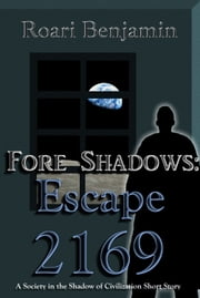 Fore Shadows: Escape 2169 (A Society in the Shadow of Civilization Short Story) ebook by Roari Benjamin