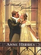 A Worthy Gentleman ebook by Anne Herries