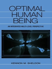 Optimal Human Being - An Integrated Multi-level Perspective ebook by Kennon M. Sheldon