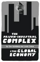 The Prison-Industrial Complex & the Global Economy ebook by Linda Evans,Eve Goldberg